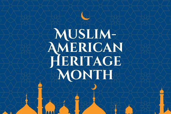 Muslim-American Heritage Month
